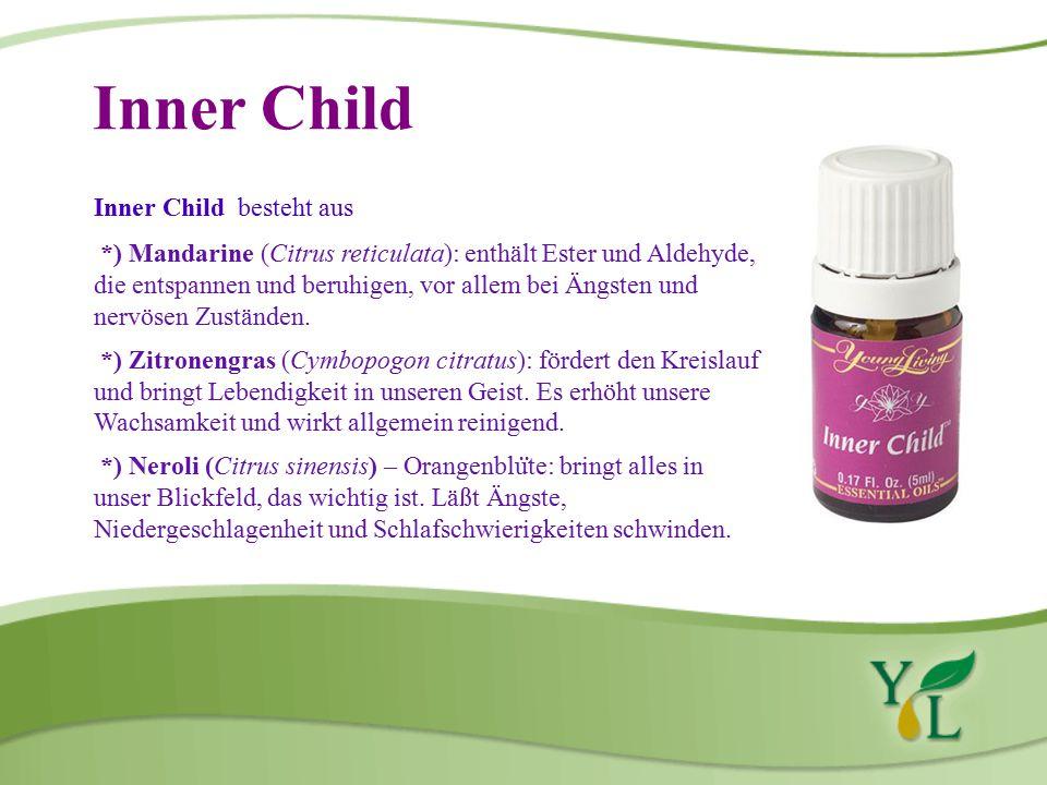 Inner Child Inner Child besteht aus *) Mandarine (Citrus reticulata): enthält Ester und Aldehyde, die entspannen und beruhigen, vor allem bei Ängsten und nervösen Zuständen.