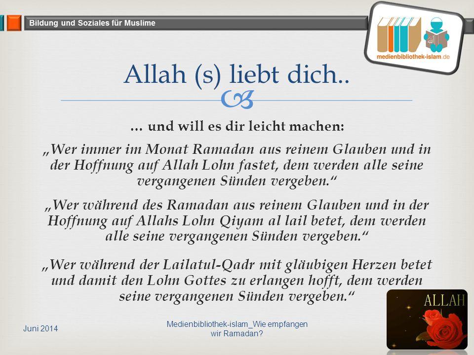 """ … und will es dir leicht machen: """"Wer immer im Monat Ramadan aus reinem Glauben und in der Hoffnung auf Allah Lohn fastet, dem werden alle seine ver"""