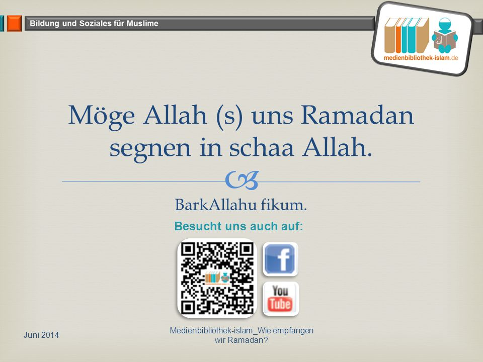  Möge Allah (s) uns Ramadan segnen in schaa Allah.