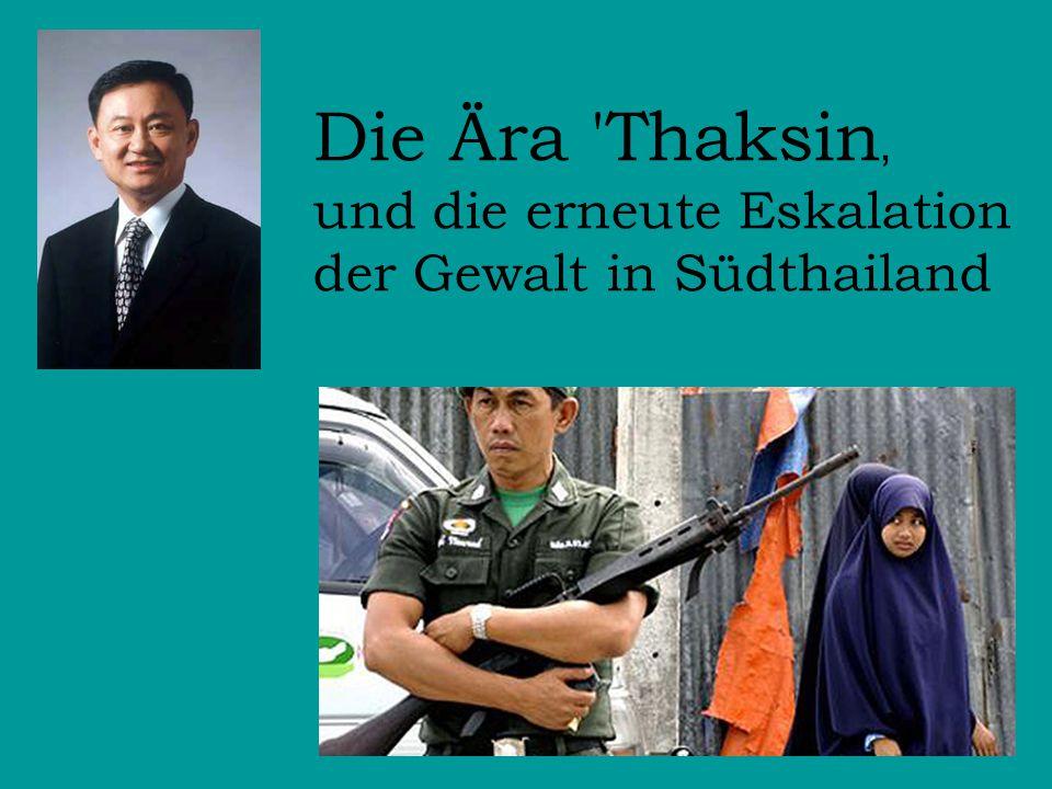 Die Ära 'Thaksin ' und die erneute Eskalation der Gewalt in Südthailand