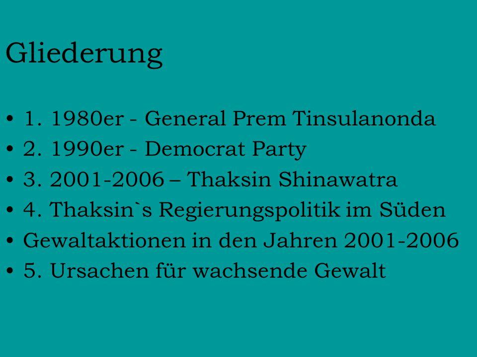 Gliederung 1. 1980er - General Prem Tinsulanonda 2. 1990er - Democrat Party 3. 2001-2006 – Thaksin Shinawatra 4. Thaksin`s Regierungspolitik im Süden