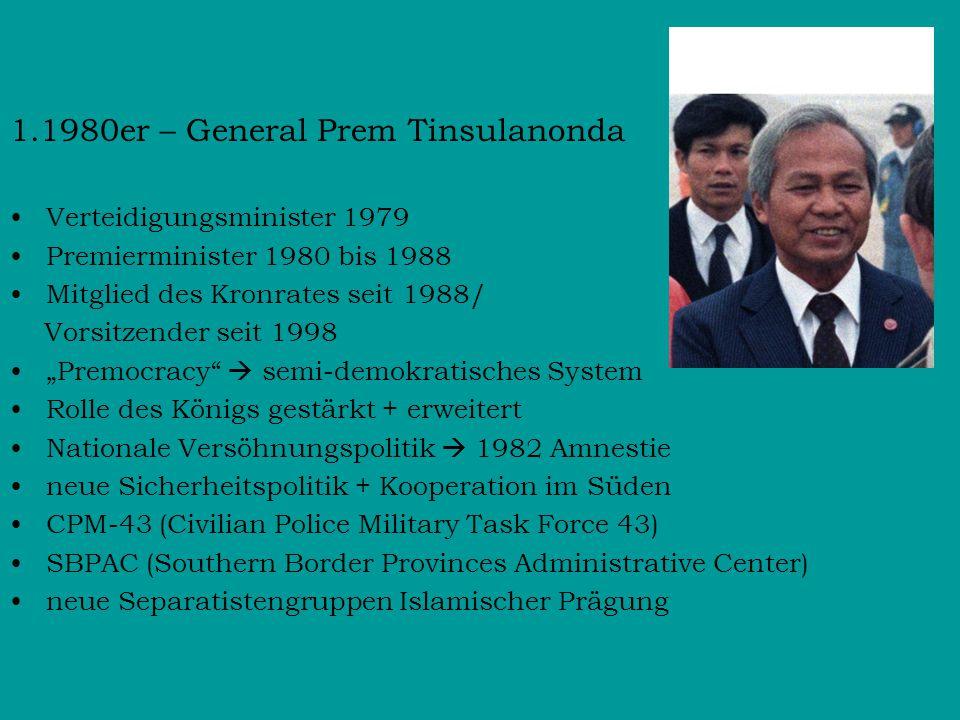 1.1980er – General Prem Tinsulanonda Verteidigungsminister 1979 Premierminister 1980 bis 1988 Mitglied des Kronrates seit 1988/ Vorsitzender seit 1998