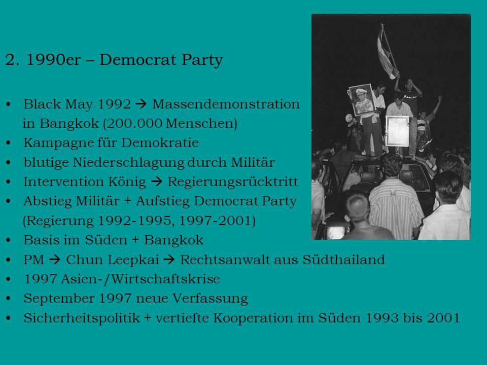 2. 1990er – Democrat Party Black May 1992  Massendemonstration in Bangkok (200.000 Menschen) Kampagne für Demokratie blutige Niederschlagung durch Mi