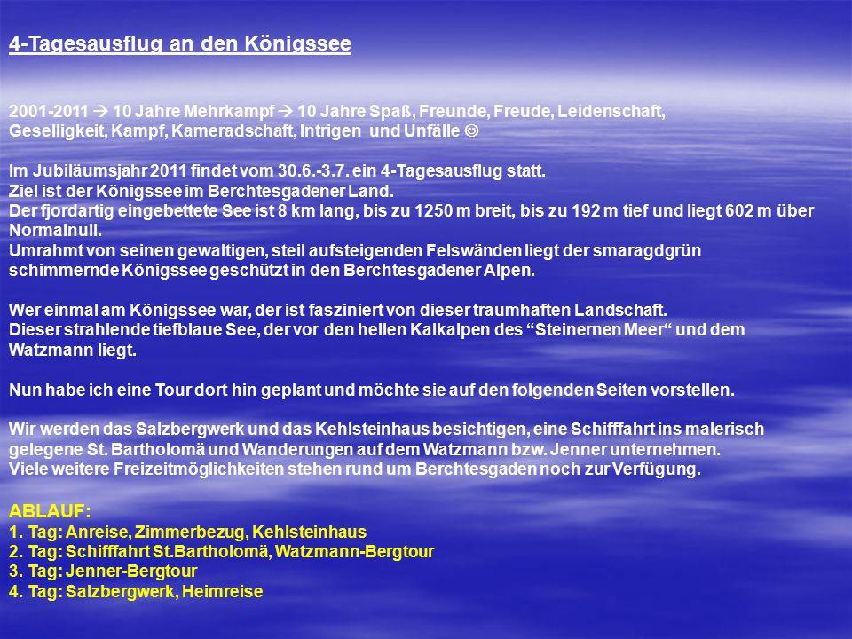 4-Tagesausflug an den Königssee 2001-2011  10 Jahre Mehrkampf  10 Jahre Spaß, Freunde, Freude, Leidenschaft, Geselligkeit, Kampf, Kameradschaft, Int