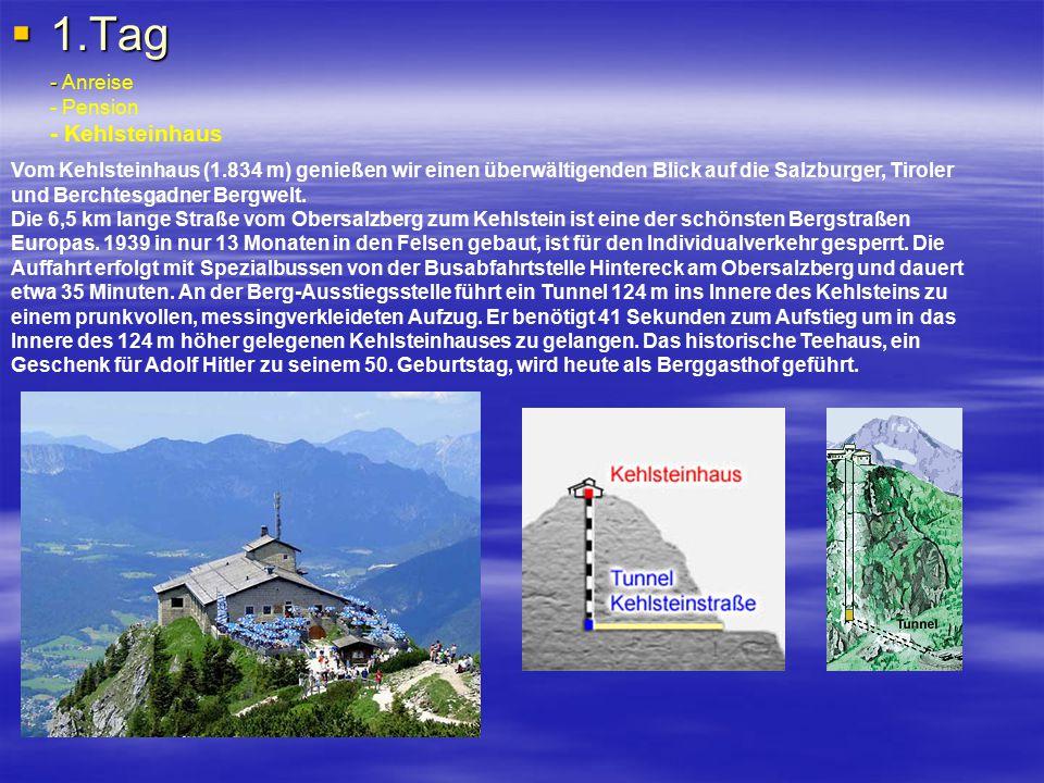  1.Tag - - Anreise - Pension - Kehlsteinhaus Vom Kehlsteinhaus (1.834 m) genießen wir einen überwältigenden Blick auf die Salzburger, Tiroler und Berchtesgadner Bergwelt.