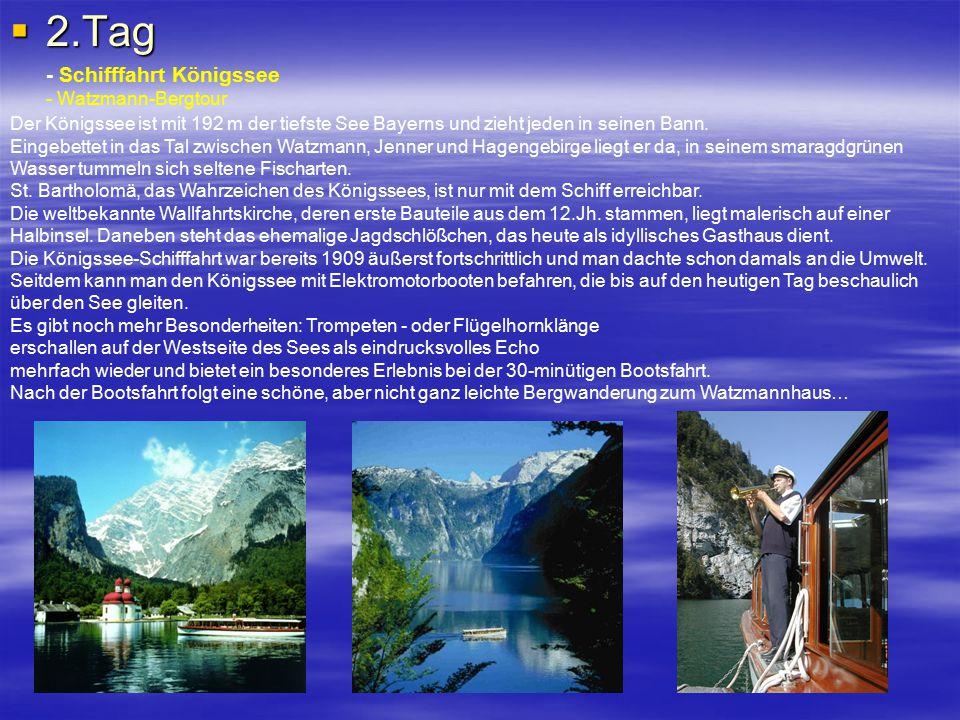  2.Tag - Schifffahrt Königssee - Watzmann-Bergtour Der Königssee ist mit 192 m der tiefste See Bayerns und zieht jeden in seinen Bann. Eingebettet in