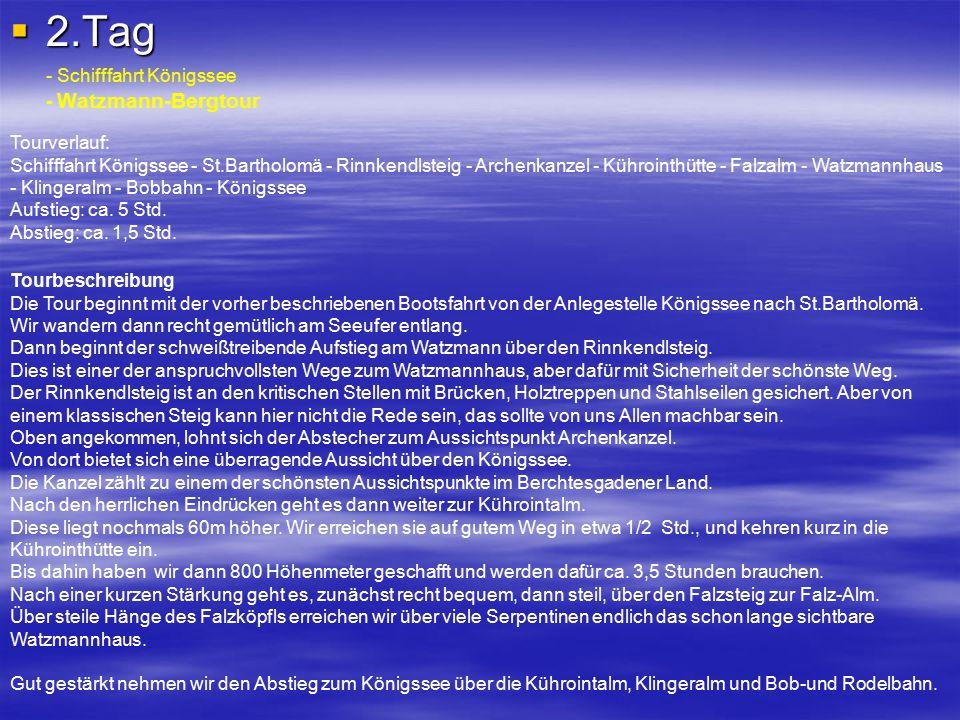  2.Tag - Schifffahrt Königssee - Watzmann-Bergtour Tourbeschreibung Die Tour beginnt mit der vorher beschriebenen Bootsfahrt von der Anlegestelle Kön
