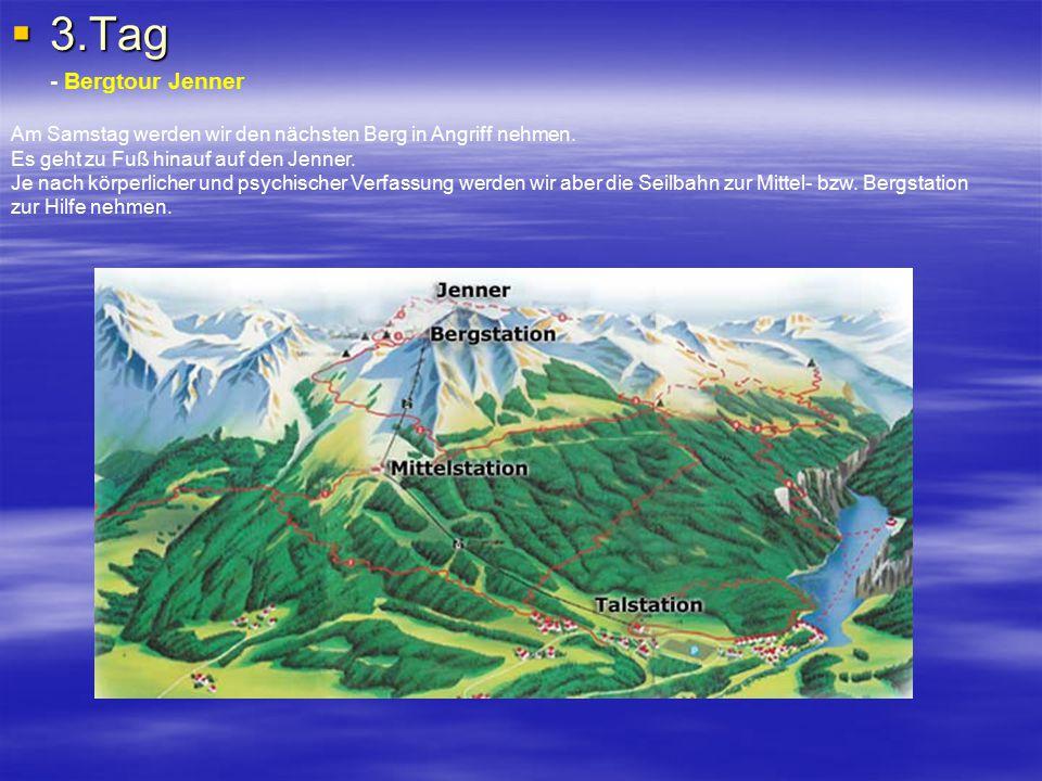  3.Tag - Bergtour Jenner Am Samstag werden wir den nächsten Berg in Angriff nehmen. Es geht zu Fuß hinauf auf den Jenner. Je nach körperlicher und ps