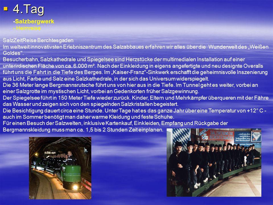 """ 4.Tag -Salzbergwerk - Heimreise SalzZeitReise Berchtesgaden Im weltweit innovativsten Erlebniszentrum des Salzabbaues erfahren wir alles über die Wunderwelt des """"Weißen Goldes ."""