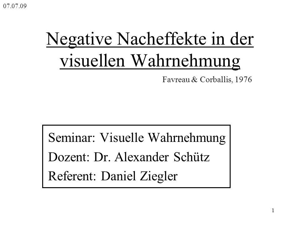 1 Negative Nacheffekte in der visuellen Wahrnehmung Seminar: Visuelle Wahrnehmung Dozent: Dr. Alexander Schütz Referent: Daniel Ziegler Favreau & Corb