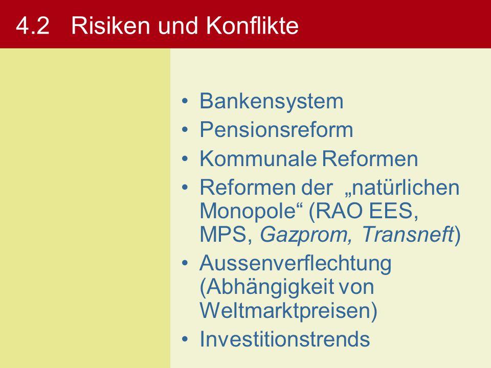 """4.2 Risiken und Konflikte Bankensystem Pensionsreform Kommunale Reformen Reformen der """"natürlichen Monopole"""" (RAO EES, MPS, Gazprom, Transneft) Aussen"""