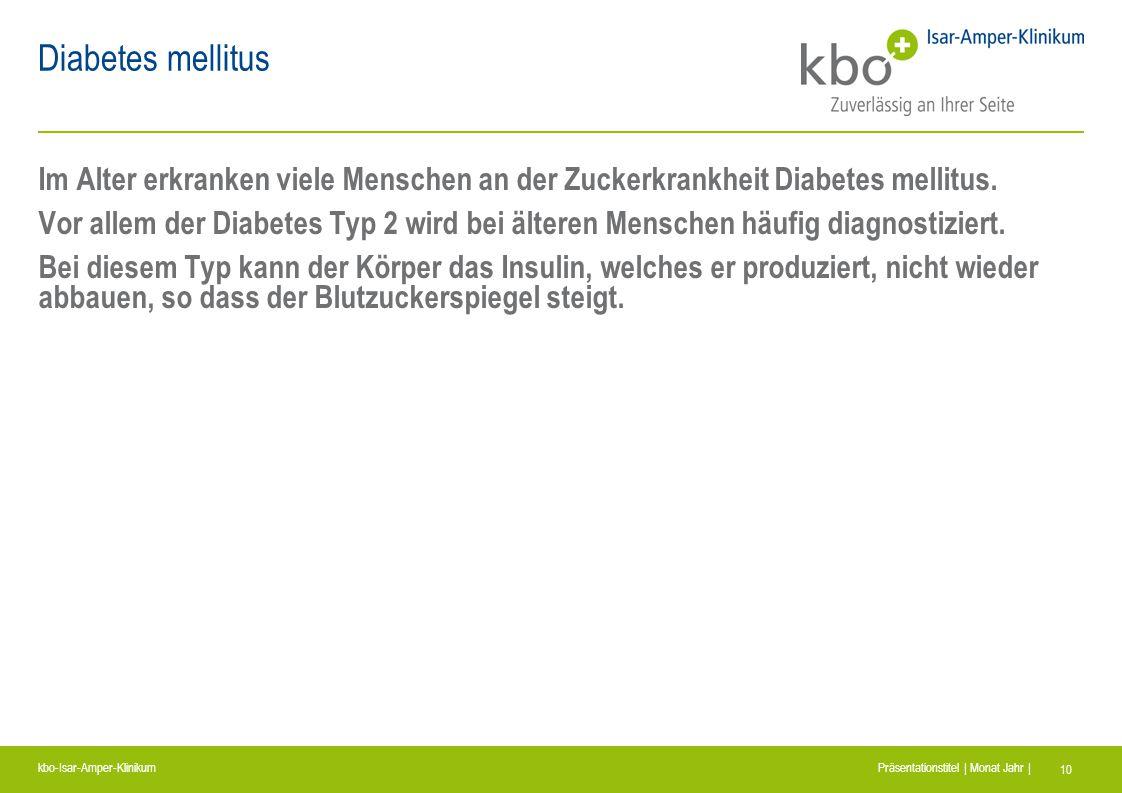 kbo-Isar-Amper-Klinikum Präsentationstitel | Monat Jahr | 10 Diabetes mellitus Im Alter erkranken viele Menschen an der Zuckerkrankheit Diabetes melli
