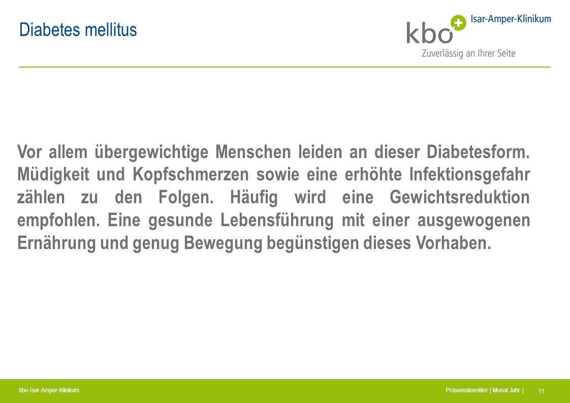 kbo-Isar-Amper-Klinikum Präsentationstitel | Monat Jahr | 11 Diabetes mellitus Vor allem übergewichtige Menschen leiden an dieser Diabetesform. Müdigk