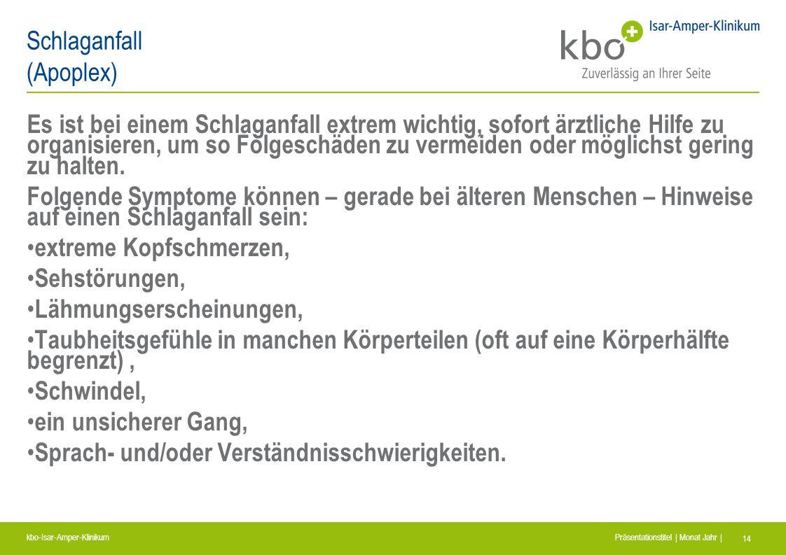 kbo-Isar-Amper-Klinikum Präsentationstitel | Monat Jahr | 14 Schlaganfall (Apoplex) Es ist bei einem Schlaganfall extrem wichtig, sofort ärztliche Hil
