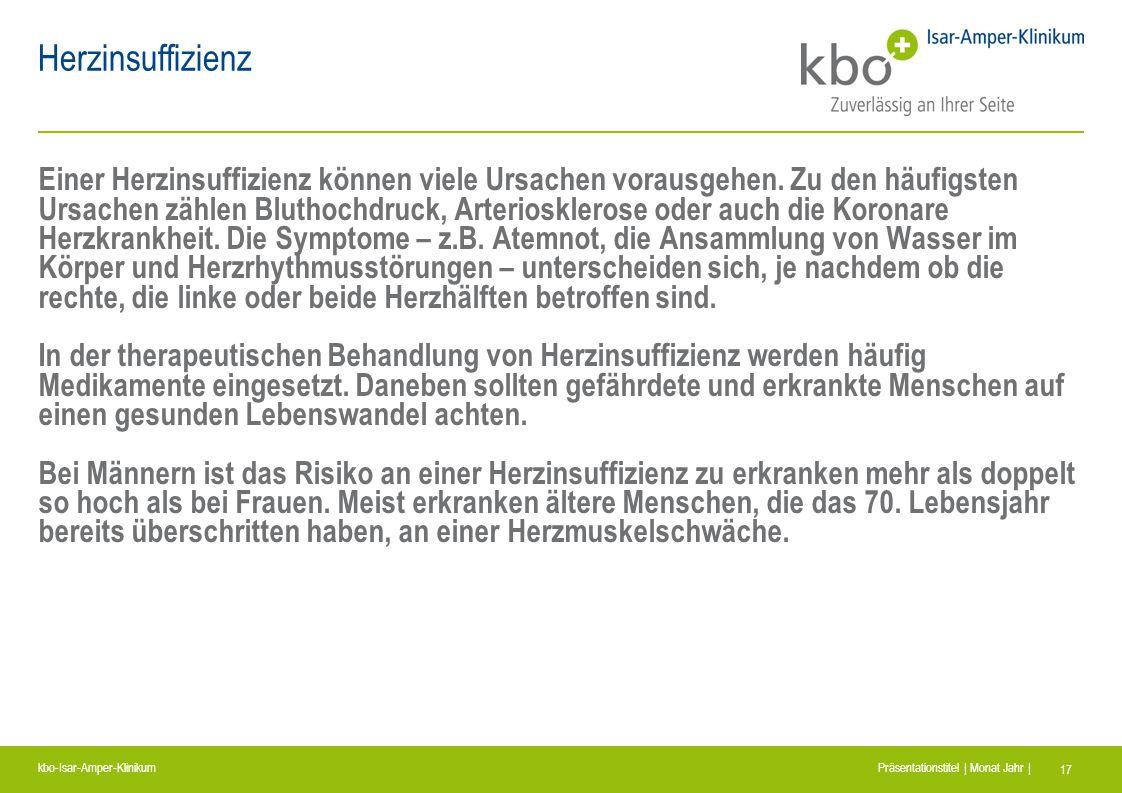 kbo-Isar-Amper-Klinikum Präsentationstitel | Monat Jahr | 17 Herzinsuffizienz Einer Herzinsuffizienz können viele Ursachen vorausgehen. Zu den häufigs
