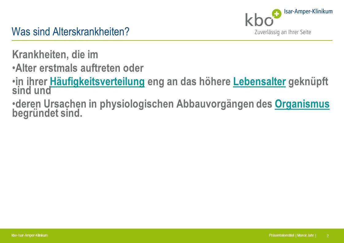 kbo-Isar-Amper-Klinikum Präsentationstitel | Monat Jahr | 2 Was sind Alterskrankheiten? Krankheiten, die im Alter erstmals auftreten oder in ihrer Häu