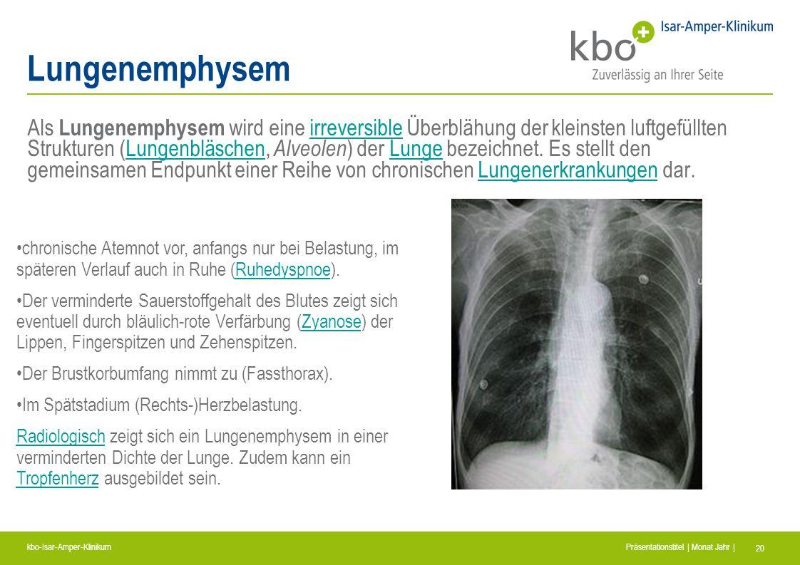 kbo-Isar-Amper-Klinikum Präsentationstitel | Monat Jahr | 20 Lungenemphysem Als Lungenemphysem wird eine irreversible Überblähung der kleinsten luftge