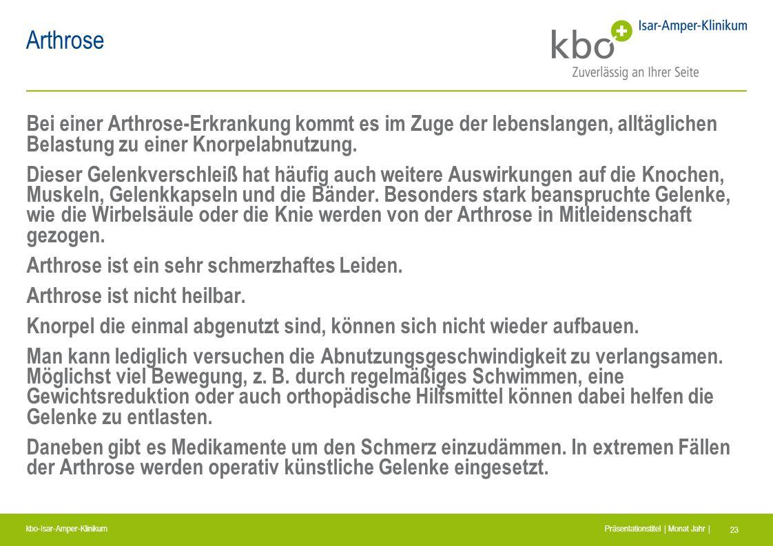 kbo-Isar-Amper-Klinikum Präsentationstitel | Monat Jahr | 23 Arthrose Bei einer Arthrose-Erkrankung kommt es im Zuge der lebenslangen, alltäglichen Be