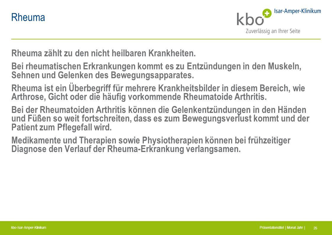 kbo-Isar-Amper-Klinikum Präsentationstitel | Monat Jahr | 25 Rheuma Rheuma zählt zu den nicht heilbaren Krankheiten. Bei rheumatischen Erkrankungen ko