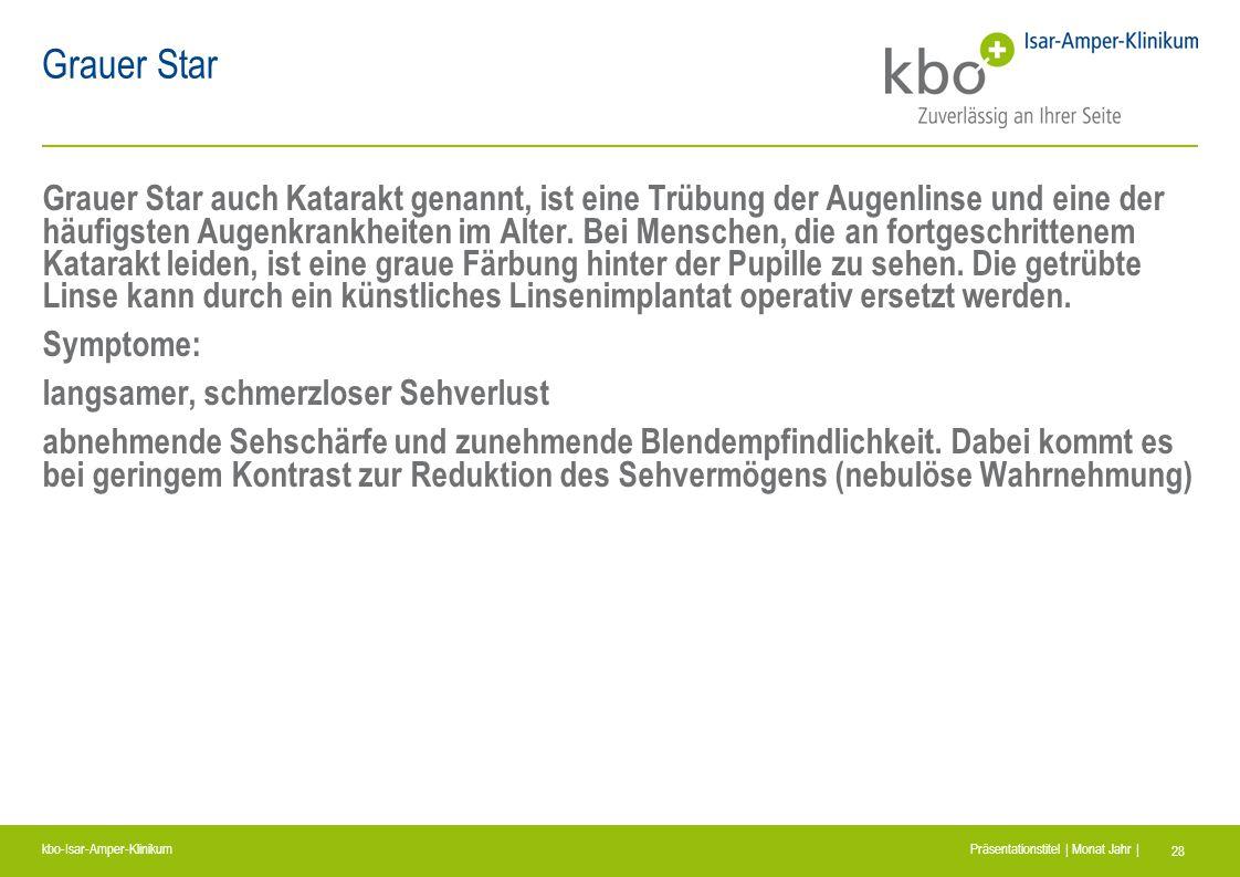 kbo-Isar-Amper-Klinikum Präsentationstitel | Monat Jahr | 28 Grauer Star Grauer Star auch Katarakt genannt, ist eine Trübung der Augenlinse und eine d