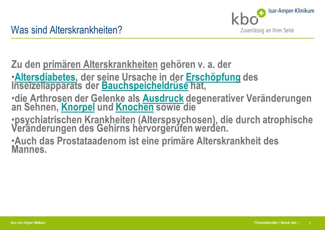 kbo-Isar-Amper-Klinikum Präsentationstitel | Monat Jahr | 3 Was sind Alterskrankheiten? Zu den primären Alterskrankheiten gehören v. a. der Altersdiab