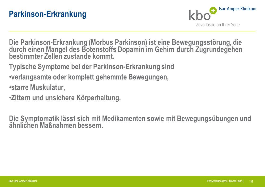 kbo-Isar-Amper-Klinikum Präsentationstitel | Monat Jahr | 33 Parkinson-Erkrankung Die Parkinson-Erkrankung (Morbus Parkinson) ist eine Bewegungsstörun