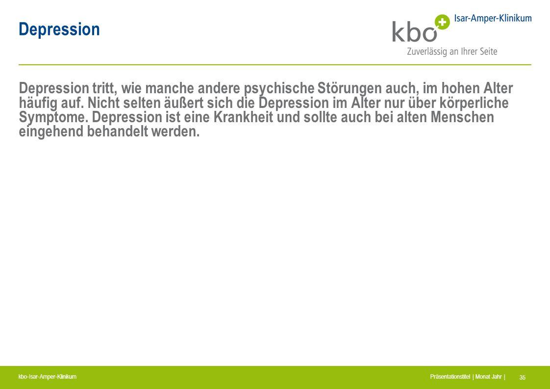 kbo-Isar-Amper-Klinikum Präsentationstitel | Monat Jahr | 35 Depression Depression tritt, wie manche andere psychische Störungen auch, im hohen Alter
