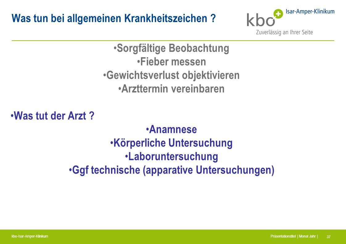 kbo-Isar-Amper-Klinikum Präsentationstitel | Monat Jahr | 37 Was tun bei allgemeinen Krankheitszeichen ? Sorgfältige Beobachtung Fieber messen Gewicht