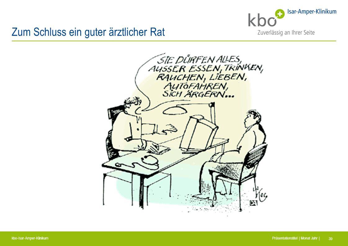 kbo-Isar-Amper-Klinikum Präsentationstitel | Monat Jahr | 39 Zum Schluss ein guter ärztlicher Rat