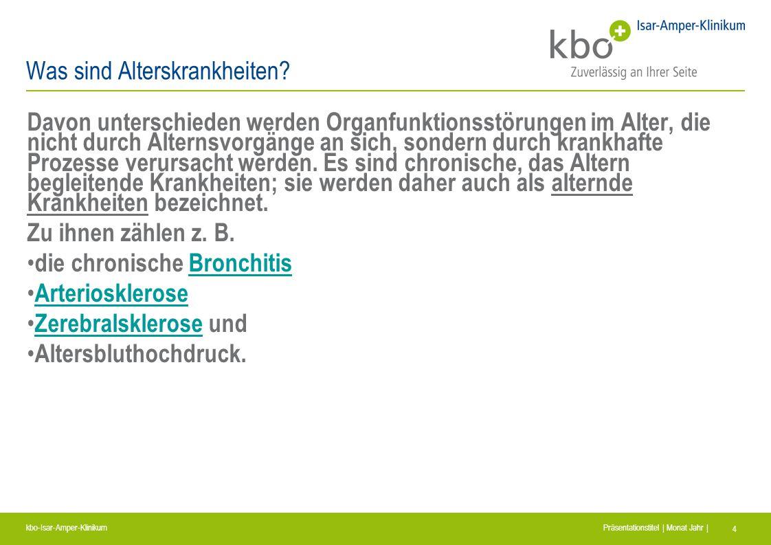 kbo-Isar-Amper-Klinikum Präsentationstitel | Monat Jahr | 4 Was sind Alterskrankheiten? Davon unterschieden werden Organfunktionsstörungen im Alter, d