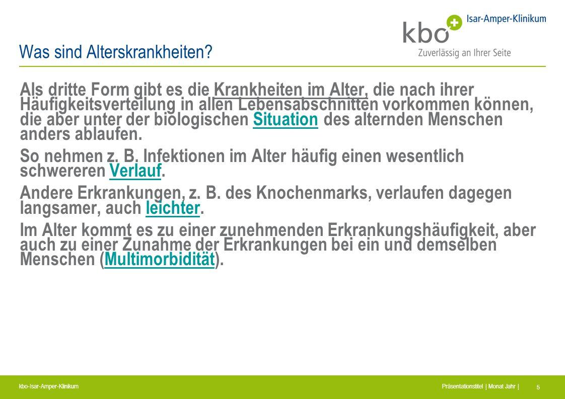kbo-Isar-Amper-Klinikum Präsentationstitel | Monat Jahr | 5 Was sind Alterskrankheiten? Als dritte Form gibt es die Krankheiten im Alter, die nach ihr