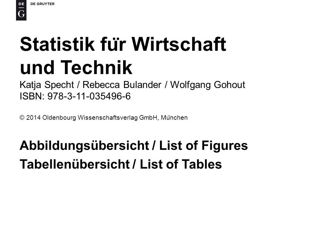 Statistik fu ̈ r Wirtschaft und Technik Katja Specht / Rebecca Bulander / Wolfgang Gohout ISBN: 978-3-11-035496-6 © 2014 Oldenbourg Wissenschaftsverla