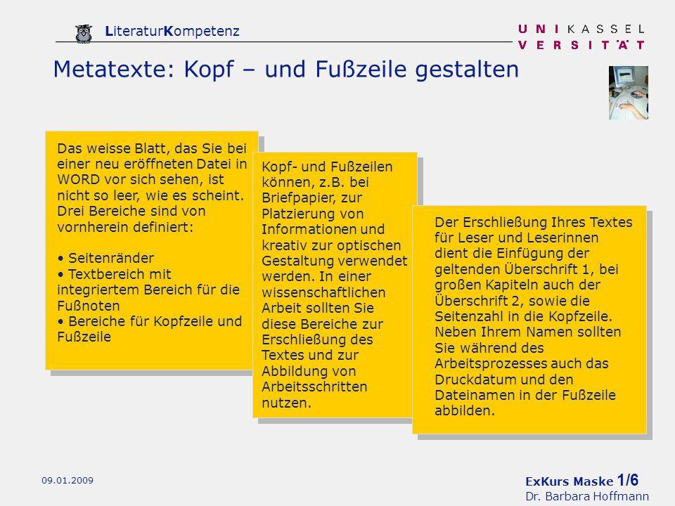 ExKurs Maske 1/6 Dr. Barbara Hoffmann LiteraturKompetenz 09.01.2009 Metatexte: Kopf – und Fußzeile gestalten Das weisse Blatt, das Sie bei einer neu e