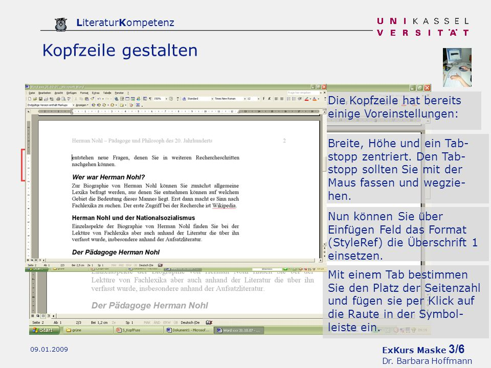 ExKurs Maske 3/6 Dr. Barbara Hoffmann LiteraturKompetenz 09.01.2009 Kopfzeile gestalten Mit einem Tab bestimmen Sie den Platz der Seitenzahl und fügen