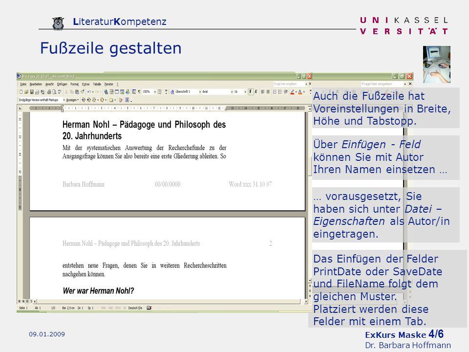ExKurs Maske 4/6 Dr. Barbara Hoffmann LiteraturKompetenz 09.01.2009 Fußzeile gestalten Auch die Fußzeile hat Voreinstellungen in Breite, Höhe und Tabs