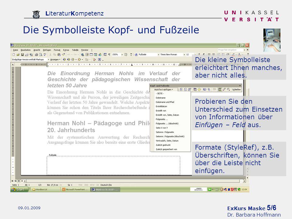 ExKurs Maske 5/6 Dr. Barbara Hoffmann LiteraturKompetenz 09.01.2009 Die Symbolleiste Kopf- und Fußzeile Die kleine Symbolleiste erleichtert Ihnen manc
