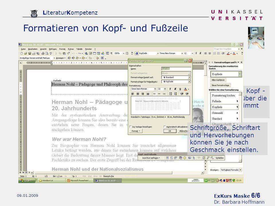 ExKurs Maske 6/6 Dr. Barbara Hoffmann LiteraturKompetenz 09.01.2009 Formatieren von Kopf- und Fußzeile Die Darstellung von Kopf - und Fußzeile kann üb