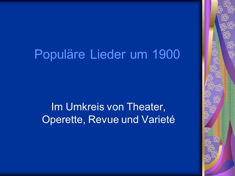 Populäre Lieder um 1900 Im Umkreis von Theater, Operette, Revue und Varieté