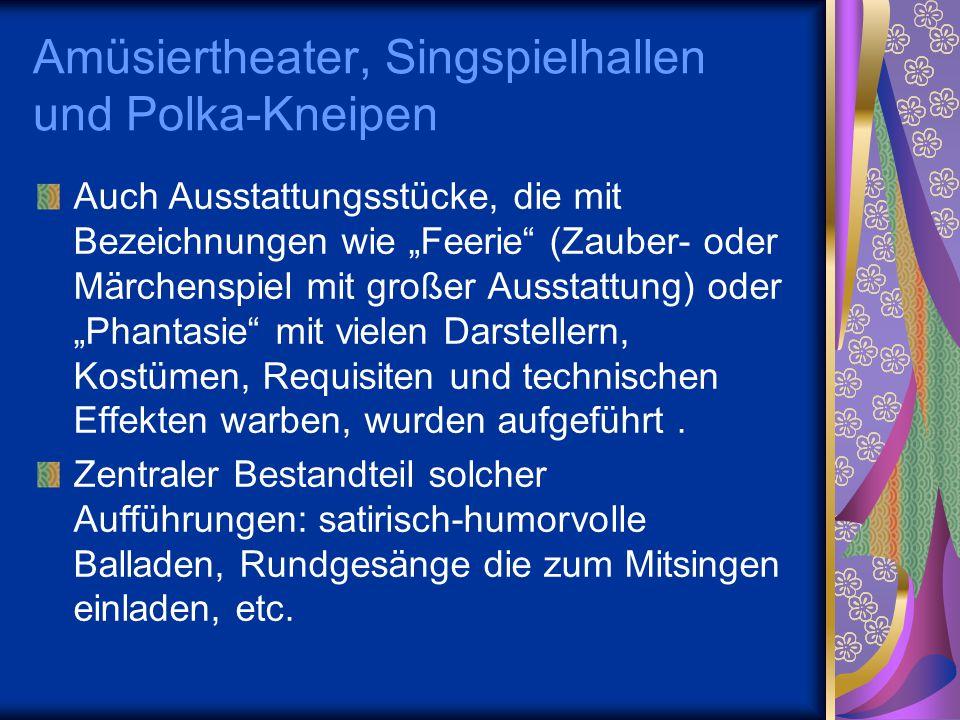 """Amüsiertheater, Singspielhallen und Polka-Kneipen Auch Ausstattungsstücke, die mit Bezeichnungen wie """"Feerie"""" (Zauber- oder Märchenspiel mit großer Au"""