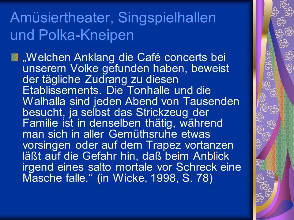 """""""Welchen Anklang die Café concerts bei unserem Volke gefunden haben, beweist der tägliche Zudrang zu diesen Etablissements. Die Tonhalle und die Walha"""