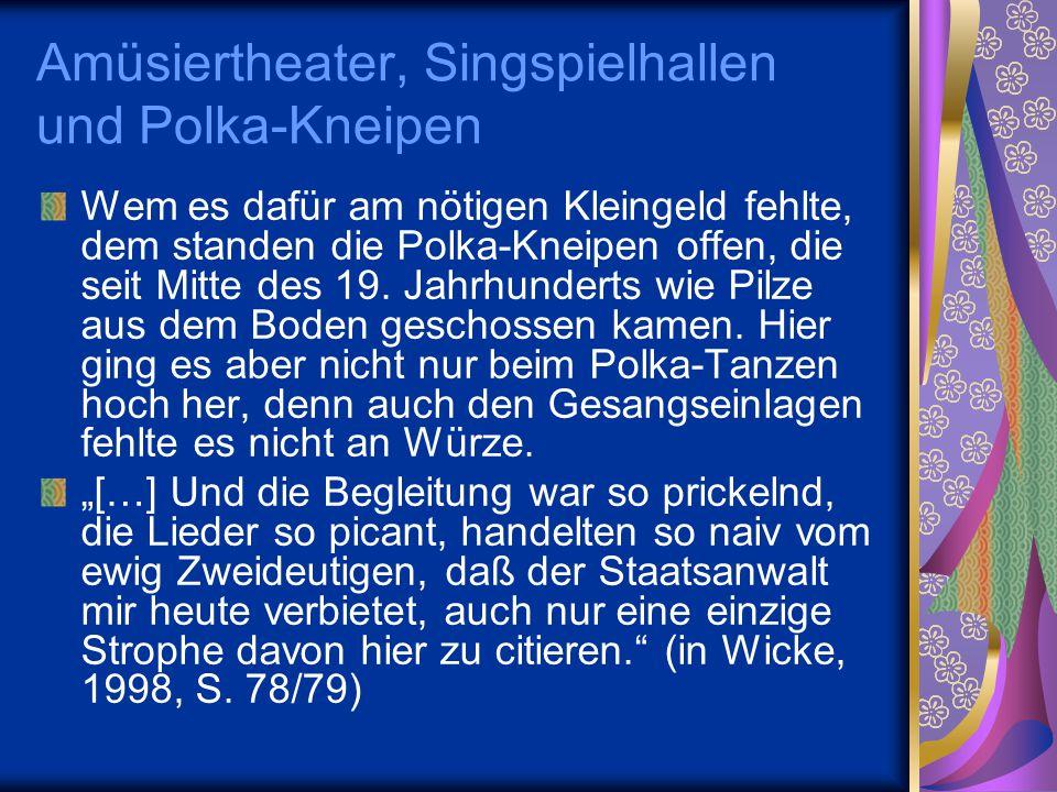 Amüsiertheater, Singspielhallen und Polka-Kneipen Wem es dafür am nötigen Kleingeld fehlte, dem standen die Polka-Kneipen offen, die seit Mitte des 19