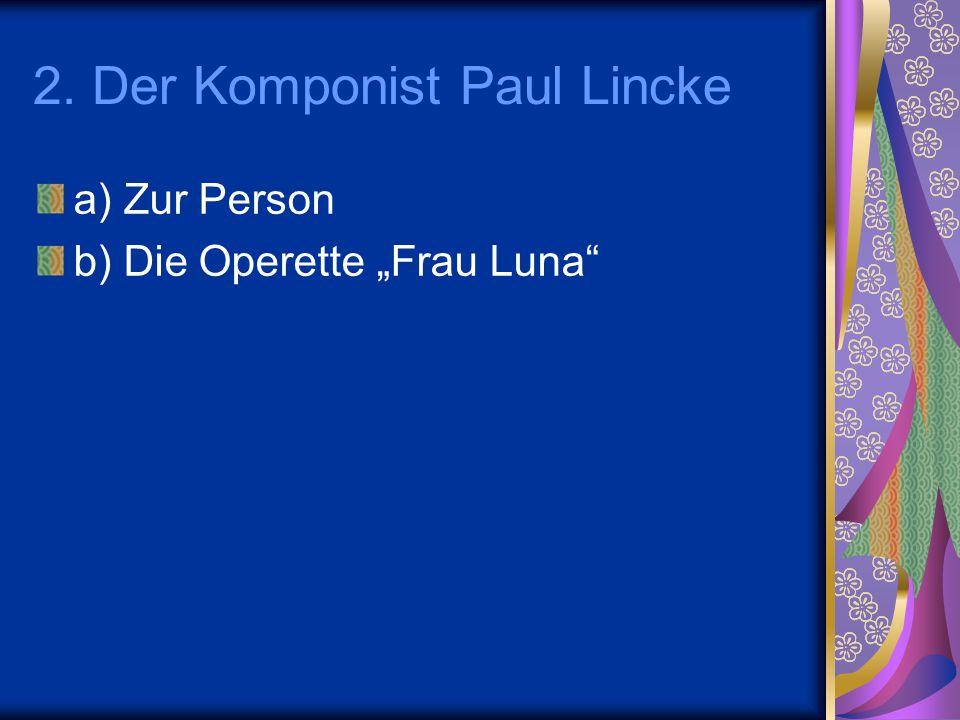 "2. Der Komponist Paul Lincke a) Zur Person b) Die Operette ""Frau Luna"""