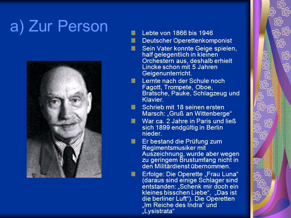 a) Zur Person Lebte von 1866 bis 1946 Deutscher Operettenkomponist Sein Vater konnte Geige spielen, half gelegentlich in kleinen Orchestern aus, desha