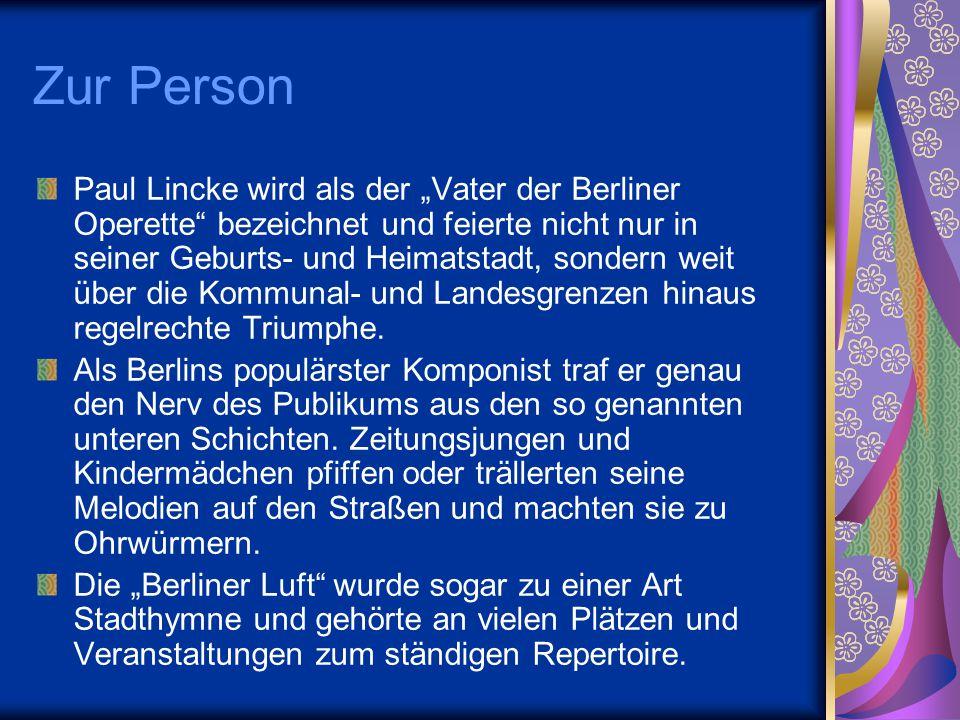 """Zur Person Paul Lincke wird als der """"Vater der Berliner Operette"""" bezeichnet und feierte nicht nur in seiner Geburts- und Heimatstadt, sondern weit üb"""