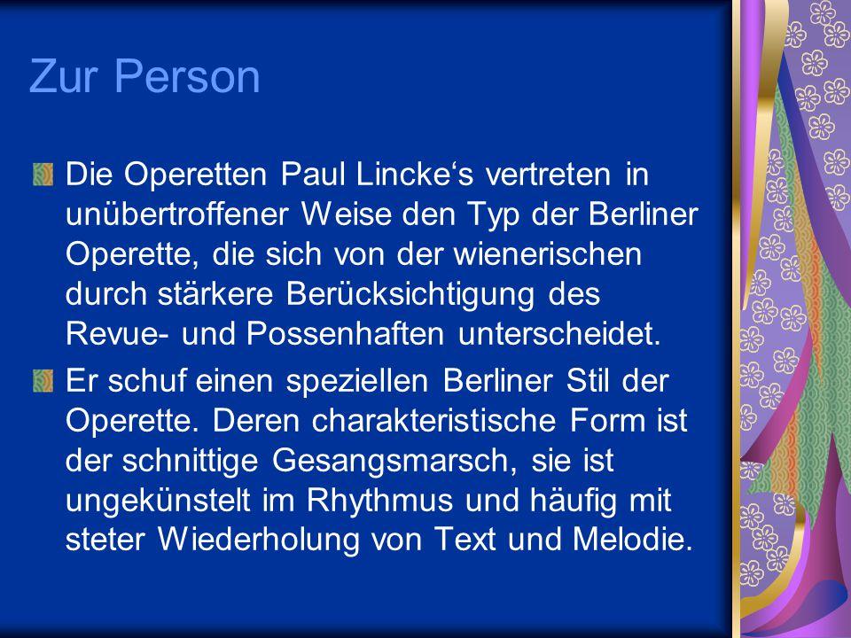 Die Operetten Paul Lincke's vertreten in unübertroffener Weise den Typ der Berliner Operette, die sich von der wienerischen durch stärkere Berücksicht