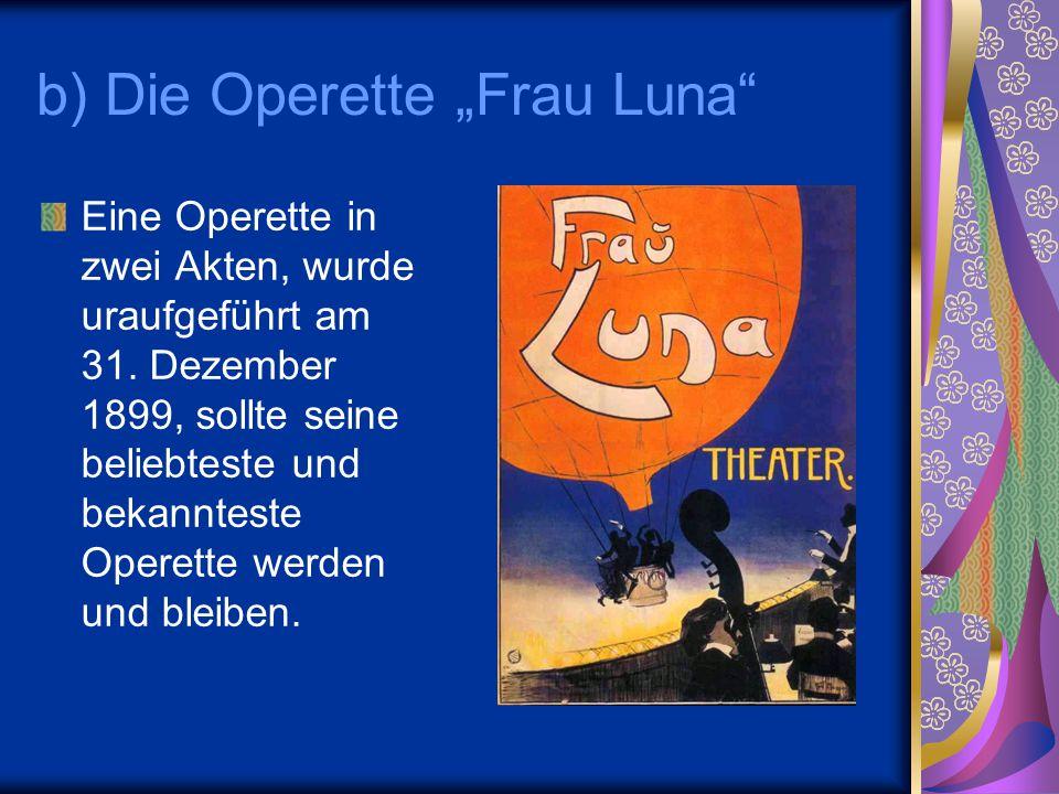 """b) Die Operette """"Frau Luna"""" Eine Operette in zwei Akten, wurde uraufgeführt am 31. Dezember 1899, sollte seine beliebteste und bekannteste Operette we"""