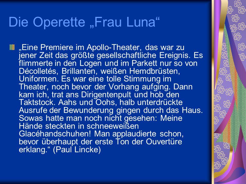 """Die Operette """"Frau Luna"""" """"Eine Premiere im Apollo-Theater, das war zu jener Zeit das größte gesellschaftliche Ereignis. Es flimmerte in den Logen und"""