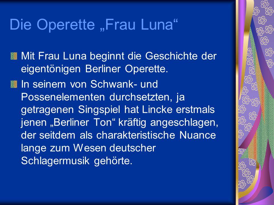 """Die Operette """"Frau Luna"""" Mit Frau Luna beginnt die Geschichte der eigentönigen Berliner Operette. In seinem von Schwank- und Possenelementen durchsetz"""