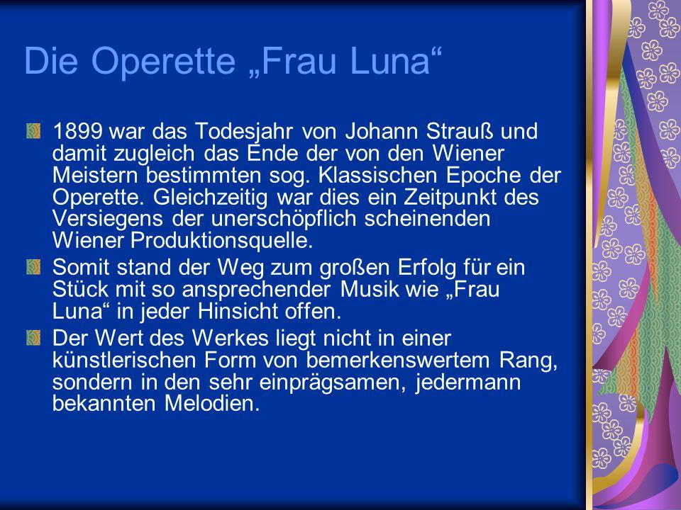 """Die Operette """"Frau Luna"""" 1899 war das Todesjahr von Johann Strauß und damit zugleich das Ende der von den Wiener Meistern bestimmten sog. Klassischen"""