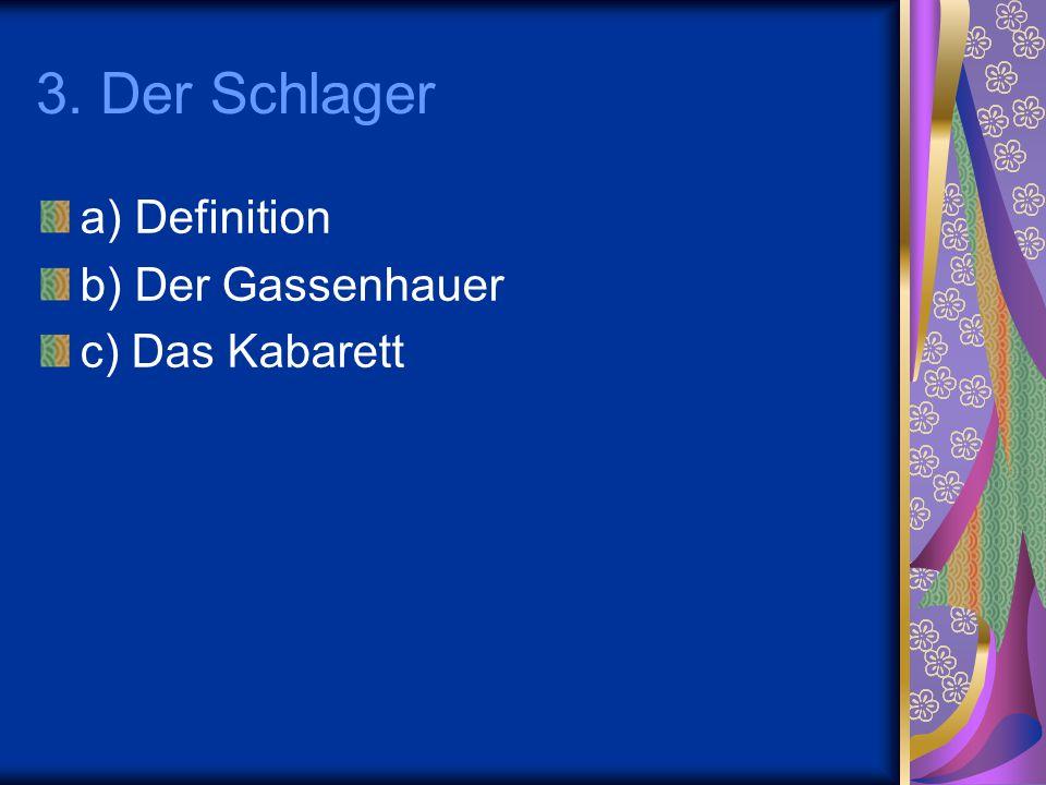 3. Der Schlager a) Definition b) Der Gassenhauer c) Das Kabarett